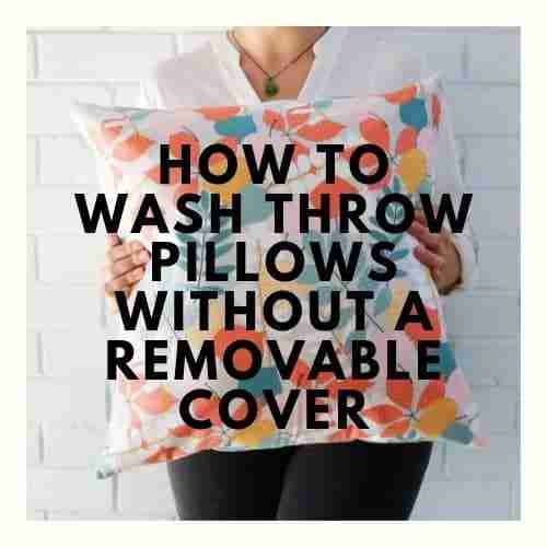 How To Wash Throw Pillows Without A Removable Cover Easy