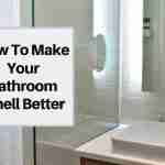 how to make my bathroom smell better