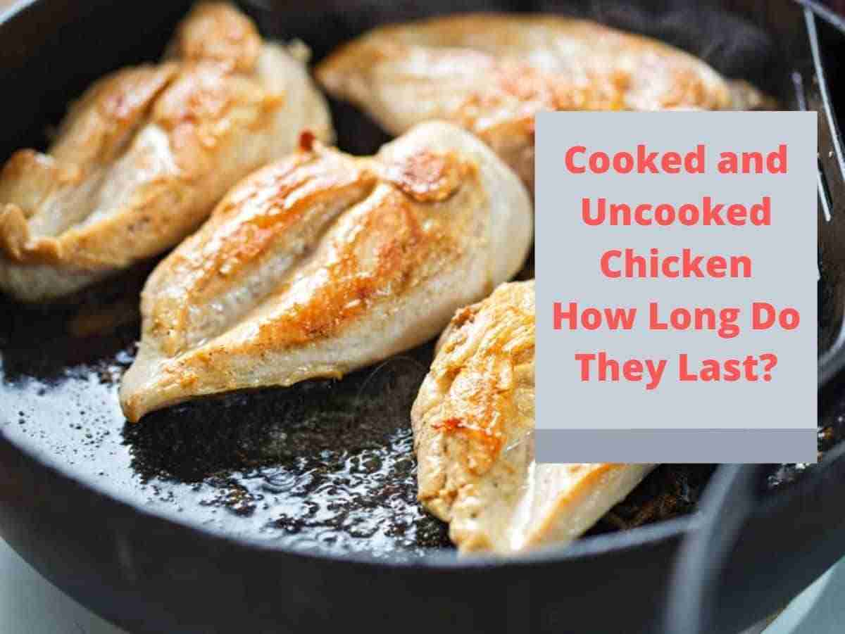 how long does cooked and uncooked chicken last?