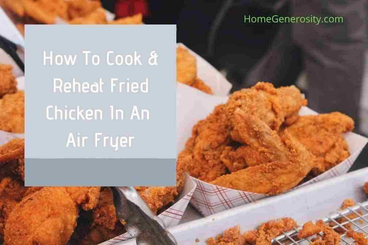 tips on how to cook or reheat fried chicken using an air fryer